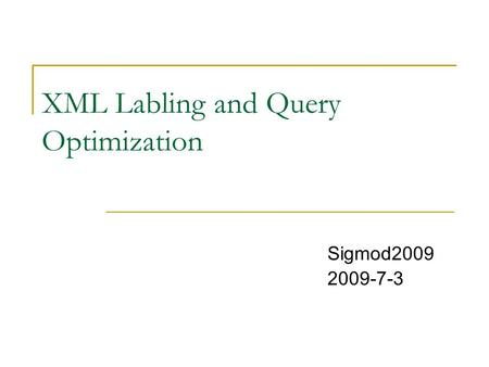 XML Labling and Query Optimization Sigmod2009 2009-7-3.