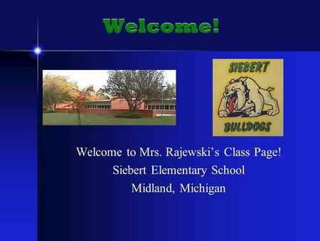 Welcome! Welcome to Mrs. Rajewski's Class Page! Siebert Elementary School Midland, Michigan.