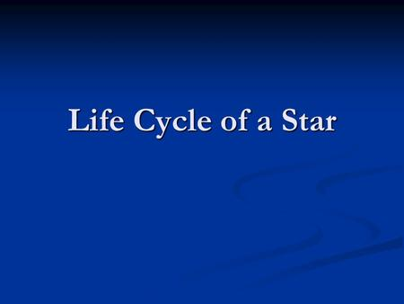 Life Cycle of a Star All Stars Begin the Same Way: Before life as a star  Nebula A nebula is a cloud of interstellar dust, hydrogen and helium gas,