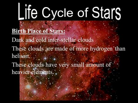 Life Cycle of Stars Birth Place of Stars: