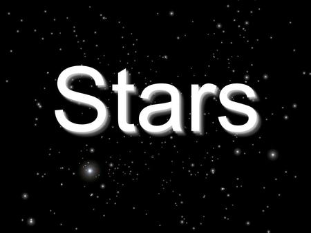 StarsStars. What is a star? A star is a ball of plasma held together by its own gravity –Nuclear reactions occur in stars (H  He) –Energy from the nuclear.