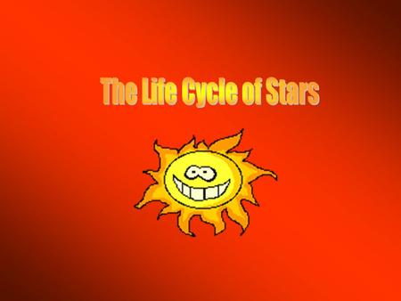Aim: What is the life cycle of a star? I. Star – a massive, gaseous body held together by gravity and generally emitting light B. Life cycle of low massive.