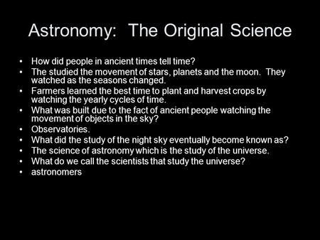 Astronomy: The Original Science How did people in ancient times tell time? The studied the movement of stars, planets and the moon. They watched as the.