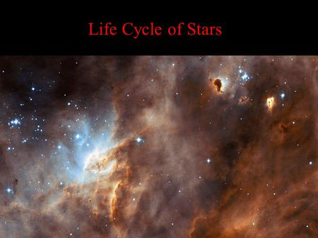 Life Cycle of Stars. 1st Step: –Stars form from nebulas Regions of concentrated dust and gas left from the BIG BANG (or other stars' demise) –Gas and.