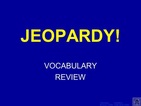 Template by Modified by Bill Arcuri, WCSD Chad Vance, CCISD Click Once to Begin JEOPARDY! VOCABULARY REVIEW.