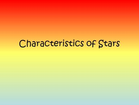 Characteristics of Stars. Stars… Are hot balls of plasma that shine because nuclear fusion is happening at their cores… they create their own light Have.