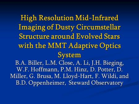 High Resolution Mid-Infrared Imaging of Dusty Circumstellar Structure around Evolved Stars with the MMT Adaptive Optics System B.A. Biller, L.M. Close,