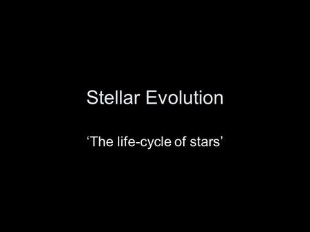 'The life-cycle of stars'