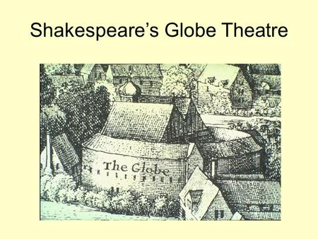 Shakespeare's Globe Theatre Shakespeare's Globe was the most popular English theater of its time, frequented by people from all walks of Elizabethan.