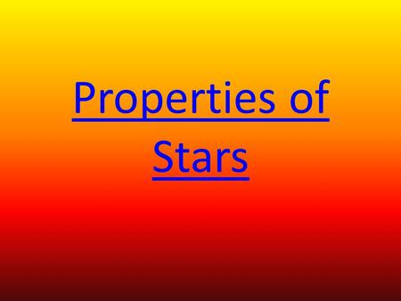 Properties of Stars. Star Color – the color of a star is a clue to its temperature a.The coolest stars are red b.The medium stars are yellow c.The hottest.