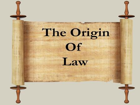 Origin of Law. In The Beginning The First Laws When people live longer populations grow – When populations grow chaos ensues – People need to control.