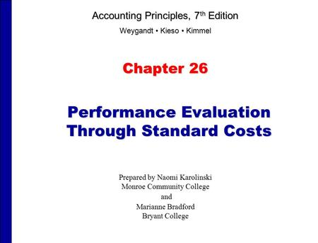 Performance Evaluation Through Standard Costs Chapter 26 Prepared by Naomi Karolinski Monroe Community College and and Marianne Bradford Bryant College.