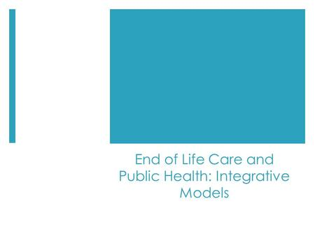 End of Life Care and Public Health: Integrative Models.