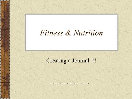 Fitness & Nutrition Creating a Journal !!!. What to include in your journal? 1.Your BMI 2.How much exercise you get. 3.What you eat. 4.Your recommended.
