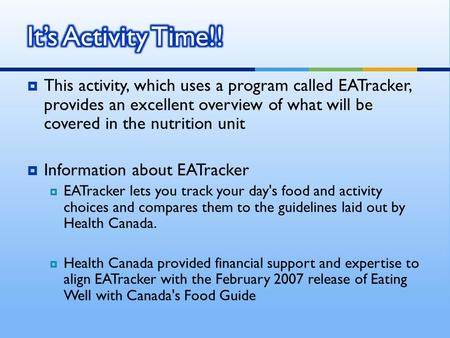  This activity, which uses a program called EATracker, provides an excellent overview of what will be covered in the nutrition unit  Information about.