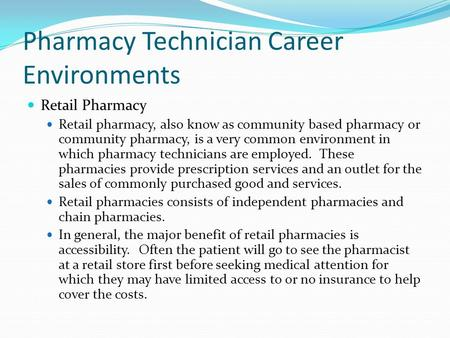 Pharmacy Technician Career Environments Retail Pharmacy Retail pharmacy, also know as community based pharmacy or community pharmacy, is a very common.