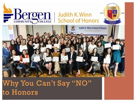 "Why You Can't Say ""NO"" to Honors  an academic program at Bergen Community College  offering Honors sections of General Education courses  at no special."