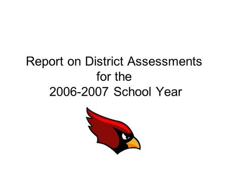 Report on District Assessments for the 2006-2007 School Year.