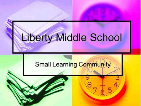 "Liberty Middle School Small Learning Community. Our Mission Is to ensure that all students especially those in the ""Academic Middle"" succeed in rigorous."