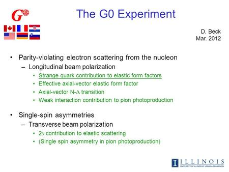The G0 Experiment Parity-violating electron scattering from the nucleon –Longitudinal beam polarization Strange quark contribution to elastic form factors.