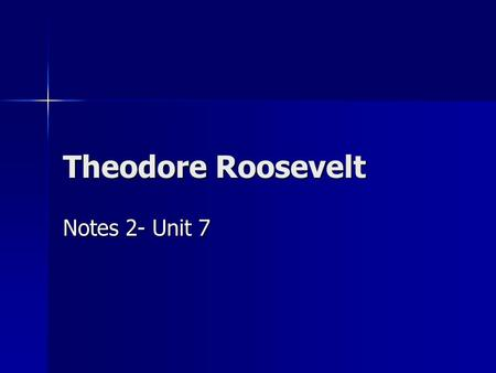 Theodore Roosevelt Notes 2- Unit 7. Early Life suffered from asthma causing him to be sick frequently. suffered from asthma causing him to be sick frequently.