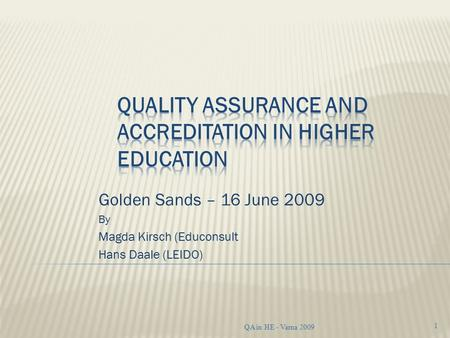 Golden Sands – 16 June 2009 By Magda Kirsch (Educonsult Hans Daale (LEIDO) 1 QA in HE - Varna 2009.