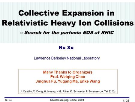 CCAST, Beijing, China, 2004 Nu Xu //Talk/2004/07USTC04/NXU_USTC_8July04// 1 / 26 Collective Expansion in Relativistic Heavy Ion Collisions -- Search for.