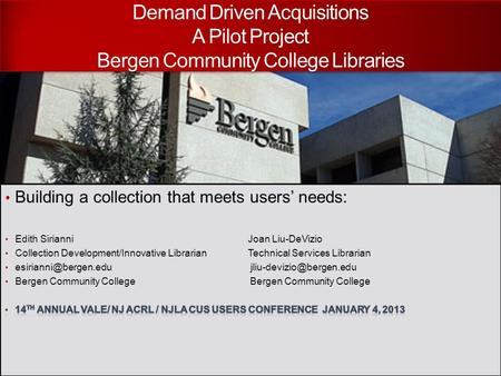 Demand Driven Acquisitions A Pilot Project Bergen Community College Libraries.