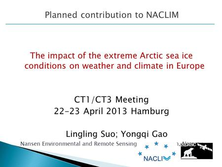 The impact of the extreme Arctic sea ice conditions on weather and climate in Europe CT1/CT3 Meeting 22-23 April 2013 Hamburg Lingling Suo; Yongqi Gao.