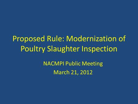 Proposed Rule: Modernization of Poultry Slaughter Inspection NACMPI Public Meeting March 21, 2012.