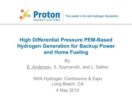 High Differential Pressure PEM-Based Hydrogen Generation for Backup Power and Home Fueling By: E. Anderson, S. Szymanski, and L. Dalton NHA Hydrogen Conference.