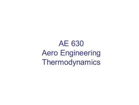 AE 630 Aero Engineering Thermodynamics. Unit - I.
