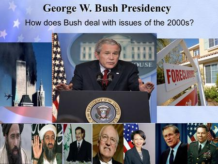 George W. Bush Presidency How does Bush deal with issues of the 2000s?