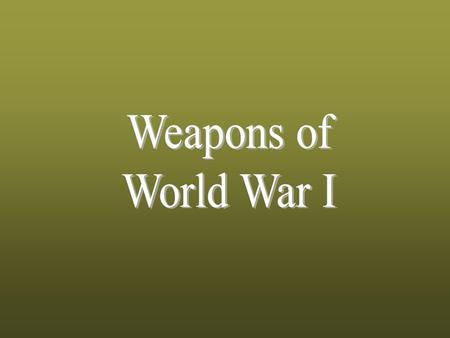 World War I Weapons KEY WEAPONS OF WWI Gas Tanks Machine Guns Rifles and bayonets Grenades Artillery Submarines Flame Throwers Airplanes and zeppelins.
