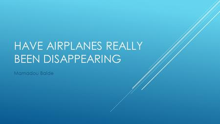 HAVE AIRPLANES REALLY BEEN DISAPPEARING Mamadou Balde.