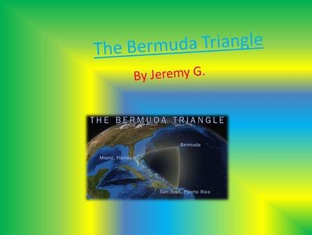 The Bermuda Triangle By Jeremy G.. Introduction Do you know where at least one hundred-seventy planes and ships have disappeared? The one and only, Bermuda.