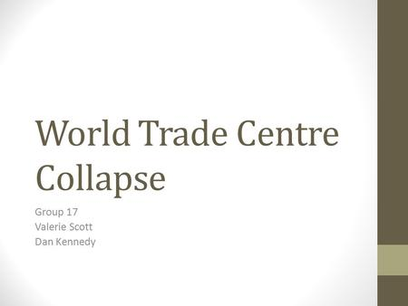 World Trade Centre Collapse Group 17 Valerie Scott Dan Kennedy.