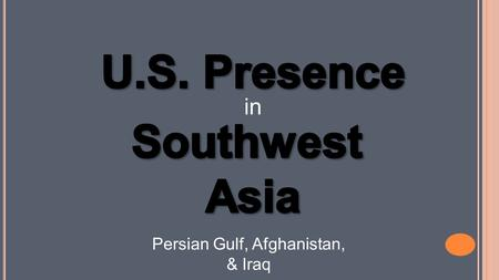 In Persian Gulf, Afghanistan, & Iraq. Standards SS7H2 The student will analyze continuity and change in Southwest Asia (Middle East) leading to the 21st.