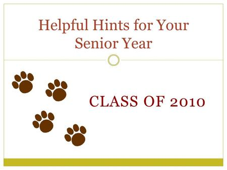 CLASS OF 2010 Helpful Hints for Your Senior Year.