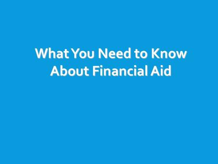 What You Need to Know About Financial Aid. TOPICS WE WILL DISCUSS  What is financial aid?  Cost of attendance (COA)  Expected family contribution (EFC)
