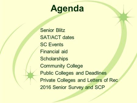 Agenda Senior Blitz SAT/ACT dates SC Events Financial aid Scholarships Community College Public Colleges and Deadlines Private Colleges and Letters of.