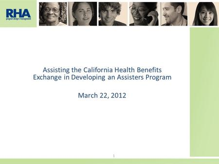 Assisting the California Health Benefits Exchange in Developing an Assisters Program March 22, 2012 1.