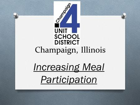 Champaign, Illinois Increasing Meal Participation.