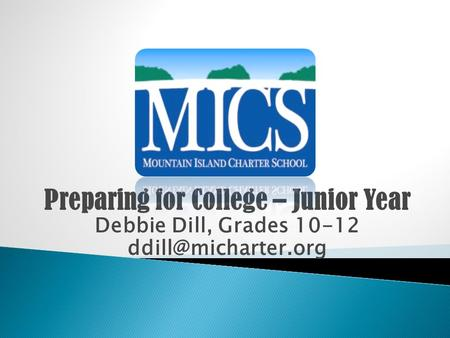 Preparing for College – Junior Year Debbie Dill, Grades 10-12