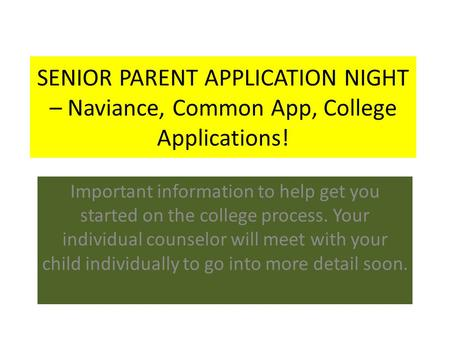 SENIOR PARENT APPLICATION NIGHT – Naviance, Common App, College Applications! Important information to help get you started on the college process. Your.
