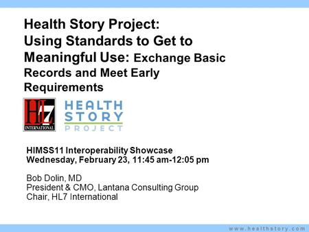 Www.healthstory.com Health Story Project: Using Standards to Get to Meaningful Use: Exchange Basic Records and Meet Early Requirements Kim Stavrinaki s.