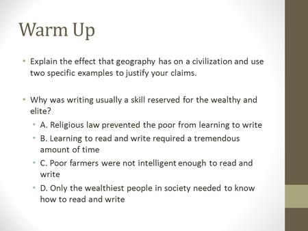Warm Up Explain the effect that geography has on a civilization and use two specific examples to justify your claims. Why was writing usually a skill reserved.
