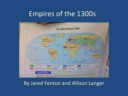 Empires of the 1300s By Jared Fenton and Allison Langer.