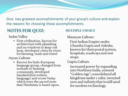 Give two greatest accomplishments of your group's culture and explain the reasons for choosing those accomplishments. NOTES FOR QUIZ: MULTIPLE CHOICE Indus.