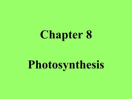 Chapter 8 Photosynthesis. 8-1 Energy and Life I. Autotrophs -make food using sunlight II. Heterotrophs - obtains energy from food they consume III. Energy.